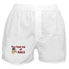 You Had Me at Balls Boxer Shorts