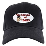 You Had Me at Balls Black Cap