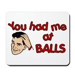 You Had Me at Balls Mousepad