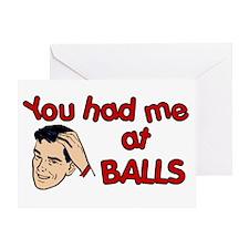 You Had Me at Balls Greeting Card