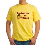 You Had Me at Balls Yellow T-Shirt