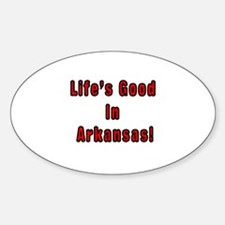 LIFE'S GOOD IN ARKANSAS Oval Decal