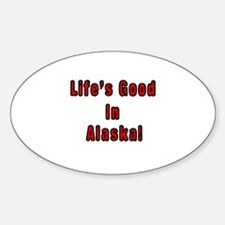 LIFE'S GOOD IN ALASKA Oval Decal
