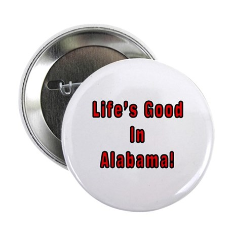 """LIFE'S GOOD IN ALABAMA 2.25"""" Button (10 pack)"""