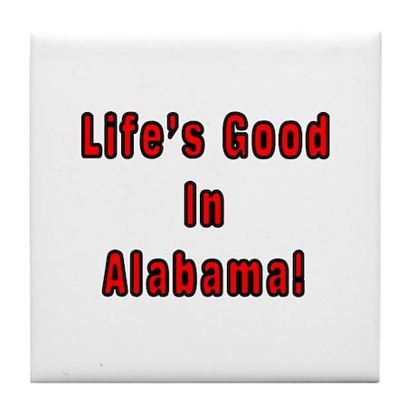 LIFE'S GOOD IN ALABAMA Tile Coaster
