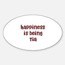 happiness is being Tia Oval Decal