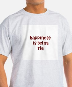 happiness is being Tia T-Shirt