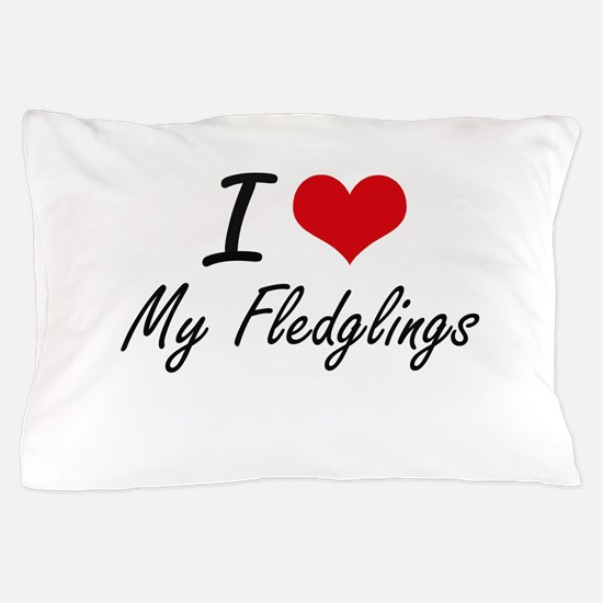 I Love My Fledglings Pillow Case