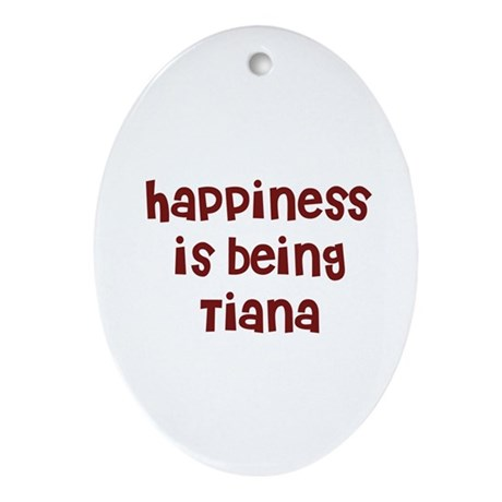 happiness is being Tiana Oval Ornament