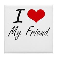 I Love My Friend Tile Coaster