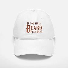 If you see a beard, play dead. Baseball Baseball Cap