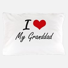 I Love My Granddad Pillow Case