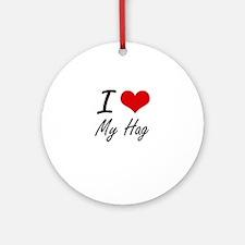 I Love My Hag Round Ornament