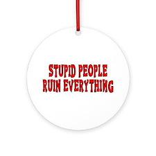 Stupid People 1 Ornament (Round)