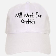 Will Work For Orchids Baseball Baseball Cap