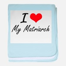 I Love My Matriarch baby blanket