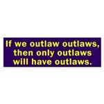 If we outlaw outlaws... bumper sticker