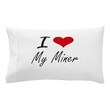 I Love My Miner Pillow Case