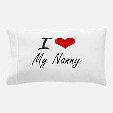 I Love My Nanny Pillow Case
