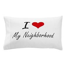 I Love My Neighborhood Pillow Case