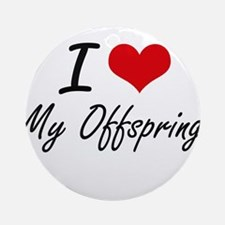 I Love My Offspring Round Ornament