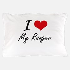 I Love My Ranger Pillow Case