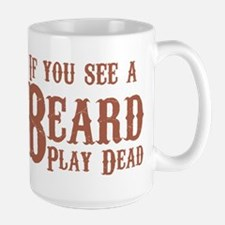 If you see a beard, play dead. Mugs