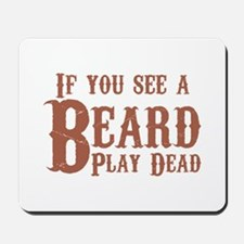 If you see a beard, play dead. Mousepad
