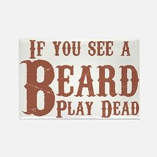 If you see a beard, play dead. Magnets