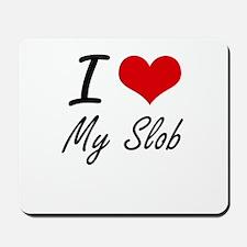 I love My Slob Mousepad