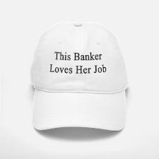 This Banker Loves Her Job  Baseball Baseball Cap