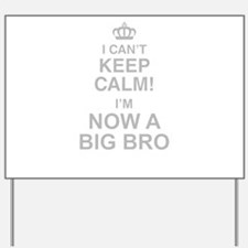I Cant Keep Calm! Im Now A Big Bro Yard Sign