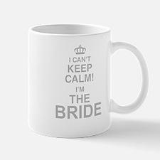 I Cant Keep Calm! Im The Bride Mugs