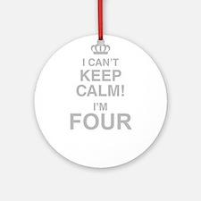 I Cant Keep Calm! Im Four Round Ornament