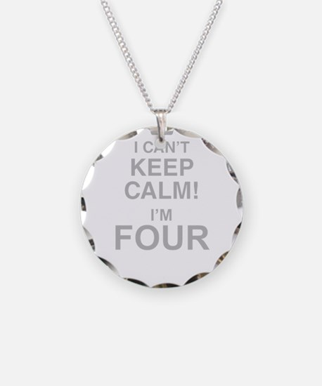 I Cant Keep Calm! Im Four Necklace