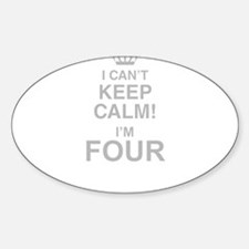 I Cant Keep Calm! Im Four Decal