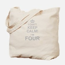 I Cant Keep Calm! Im Four Tote Bag