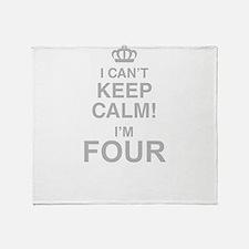 I Cant Keep Calm! Im Four Throw Blanket