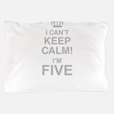 I Cant Keep Calm! Im Five Pillow Case
