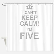 I Cant Keep Calm! Im Five Shower Curtain
