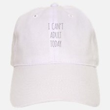 I Cant Adult Today Baseball Baseball Cap
