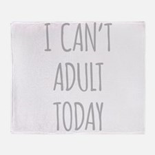 I Cant Adult Today Throw Blanket