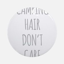 Camping Hair Dont Care Round Ornament