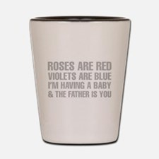 Roses Are Red And The Father Is You Poem Shot Glas