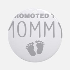 Promoted To Mommy Round Ornament