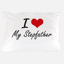 I love My Stepfather Pillow Case