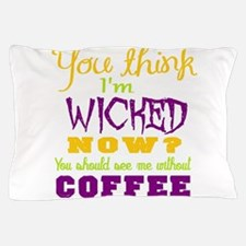 Wicked Coffee Pillow Case