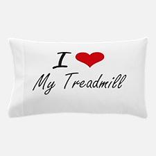I love My Treadmill Pillow Case