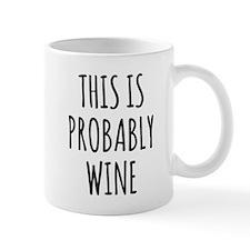 This Is Probably Wine Mug Mugs
