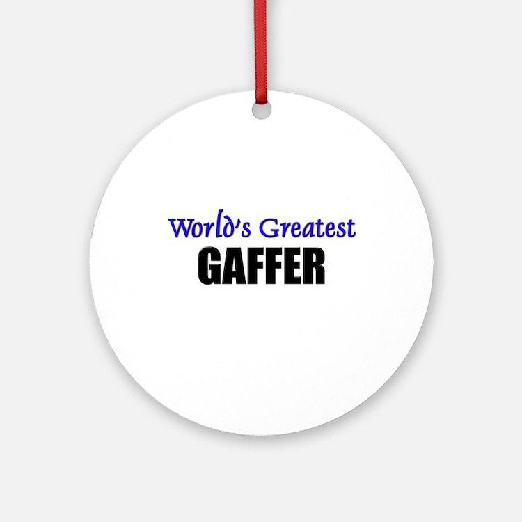 Worlds Greatest GAFFER Ornament (Round)